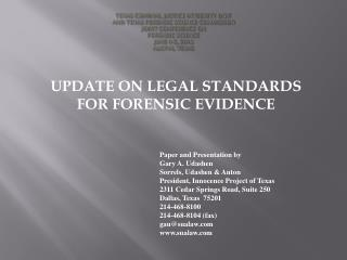 UPDATE ON LEGAL STANDARDS FOR FORENSIC EVIDENCE 				Paper and Presentation by 					Gary A. Udashen