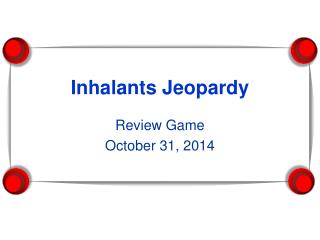 Inhalants Jeopardy