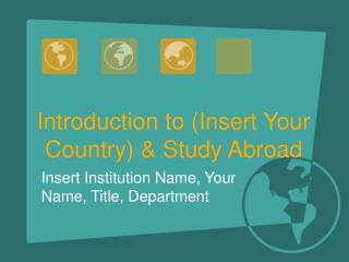 Introduction to Insert Your Country  Study Abroad