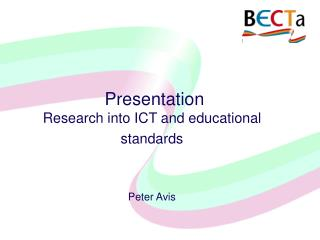 Presentation  Research into ICT and educational standards Peter Avis