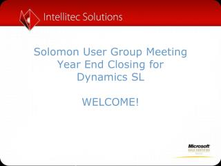 Solomon User Group Meeting Year End Closing for Dynamics SL WELCOME!