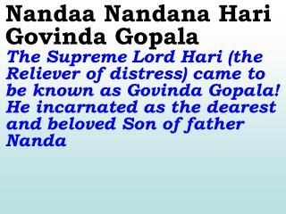 Gokula Baala Gopala Sing in praise of Lord Gopala, the cowherd boy of Gokulam