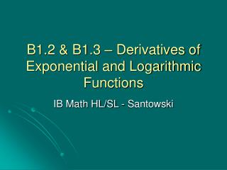 B1.2 & B1.3 – Derivatives of Exponential and Logarithmic Functions