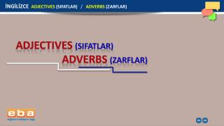 İNGİLİZCE   ADJECTIVES  (SIFATLAR )   /    ADVERBS  (ZARFLAR)
