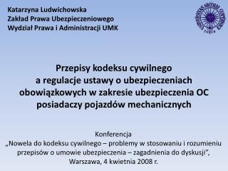Katarzyna Ludwichowska Zaklad Prawa Ubezpieczeniowego   Wydzial Prawa i Administracji UMK