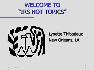 "WELCOME TO  ""IRS HOT TOPICS"""