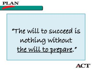 """The will to succeed is nothing without the will to prepare ."""