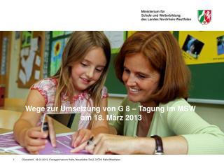 Wege zur Umsetzung von G 8 � Tagung im MSW  am 18. M�rz 2013