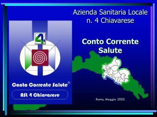 Azienda Sanitaria Locale n. 4 Chiavarese Conto Corrente Salute Roma, Maggio 2005