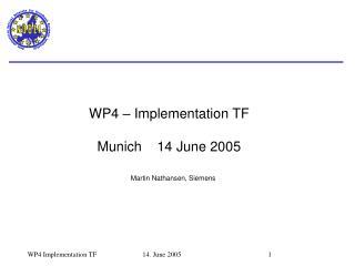 WP4 – Implementation TF Munich    14 June 2005