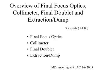 Overview of Final Focus Optics, Collimeter, Final Doublet and Extraction/Dump
