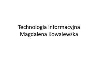 Technologia informacyjna Magdalena Kowalewska