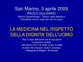 San Marino, 3 aprile 2009 PAOLO GULISANO Medico Epidemiologo   Storico della Medicina Presidente Centro aiuto alla Vita