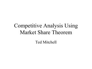 Competitive Analysis Using  Market Share Theorem