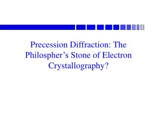 Precession Diffraction: The  Philospher�s  Stone of Electron Crystallography?