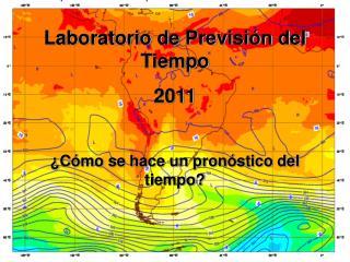 Laboratorio de Previsión del Tiempo 2011 ¿Cómo se hace un pronóstico del tiempo?