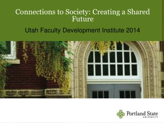 Connections to Society: Creating a Shared Future Utah Faculty Development Institute 2014
