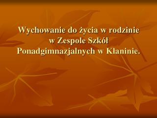Wychowanie  do  życia w rodzinie  w  Zespole Szkół Ponadgimnazjalnych  w Kłaninie.