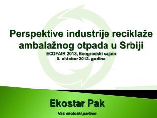 Perspektive industrije reciklaže ambalažnog otpada u Srbiji ECOFAIR 2013, Beogradski sajam
