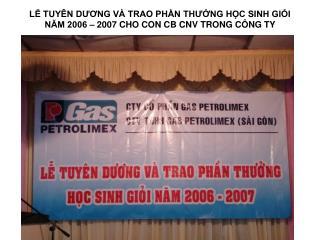 LỄ TUYÊN DƯƠNG VÀ TRAO PHẦN THƯỞNG HỌC SINH GIỎI NĂM 2006 – 2007 CHO CON CB CNV TRONG CÔNG TY