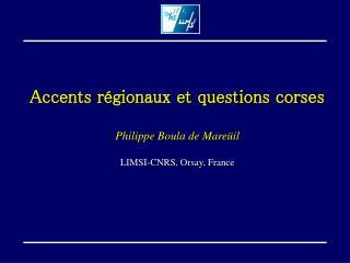 Accents régionaux et questions corses Philippe Boula de Mareüil LIMSI-CNRS, Orsay, France