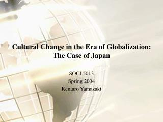 Cultural Change in the Era of Globalization:  The Case of Japan