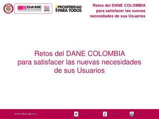 Retos del DANE COLOMBIA para satisfacer las nuevas necesidades de sus Usuarios