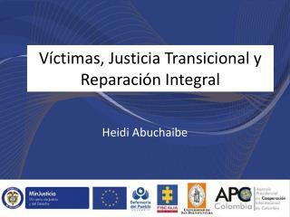 Víctimas, Justicia Transicional y  Reparación  Integral
