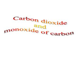 Carbon dioxide and monoxide of carbon