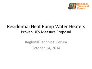Residential Heat Pump Water Heaters Proven UES Measure Proposal