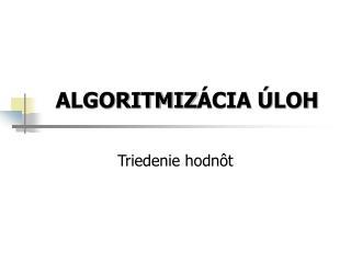 ALGORITMIZ ÁCIA ÚLOH