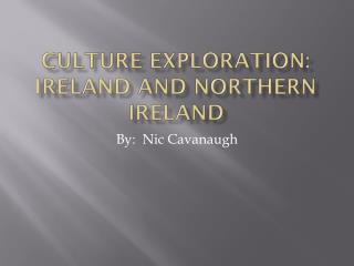 Culture Exploration:  Ireland and Northern Ireland