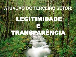 ATUAÇÃO DO TERCEIRO SETOR: LEGITIMIDADE  E  TRANSPARÊNCIA