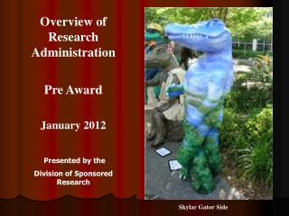 Overview of Research Administration Pre Award  January 2012 Presented by the