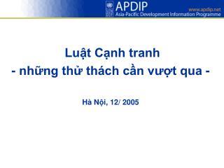 Luật Cạnh tranh - những thử thách cần vượt qua - H à  N ộ i, 12/ 2005