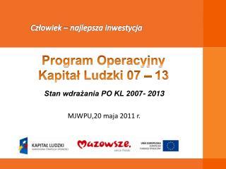 Stan wdrażania PO KL 2007- 2013  MJWPU,20  maja 2011 r.