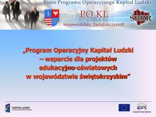 """""""Program Operacyjny Kapitał Ludzki  – wsparcie dla projektów  edukacyjno-oświatowych"""