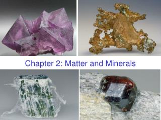 Chapter 2: Matter and Minerals