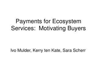Payments for Ecosystem Services:  Motivating Buyers