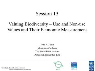 Session 13 Valuing Biodiversity – Use and Non-use Values and Their Economic Measurement