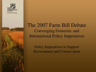 The 2007 Farm Bill Debate Converging Domestic and International Policy Imperatives