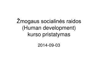 Žmogaus socialinės raidos (Human development)  kurso pristatymas
