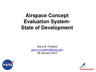 Airspace Concept  Evaluation System- State of Development    Gano B. Chatterji gano.b.chatterjinasa 28 January 2010