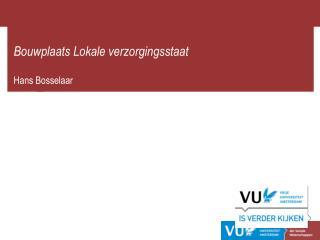 Bouwplaats Lokale verzorgingsstaat Hans Bosselaar