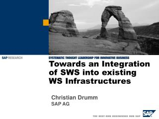 Towards an Integration of SWS into existing WS Infrastructures