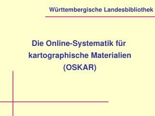 Die Online-Systematik für  kartographische Materialien (OSKAR)