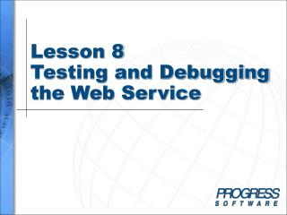 Lesson 8 Testing and Debugging the Web Service