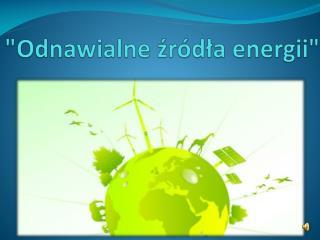 """""""Odnawialne źródła energii"""""""