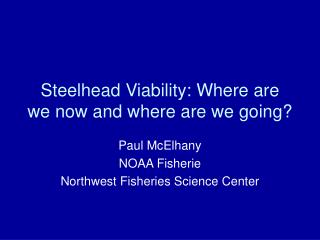 Steelhead Viability: Where are we now and where are we going?