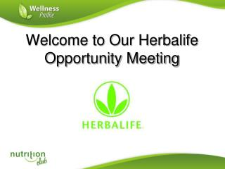 Welcome to Our Herbalife Opportunity Meeting